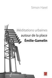 Meditations urbaines autour de la place Emilie-Gamelin