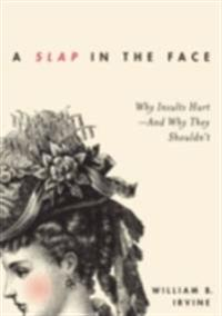 Slap in the Face: Why Insults Hurt--And Why They Shouldn't