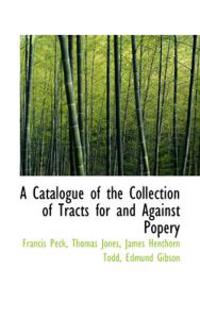 A Catalogue of the Collection of Tracts for and Against Popery