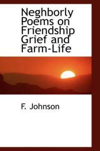 Neghborly Poems on Friendship Grief and Farm-life