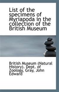 List of the Specimens of Myriapoda in the Collection of the British Museum