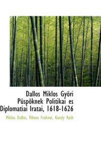 Dallos Mikl?'s Gy Ri P Sp Knek Politikai ?'S Diplomatiai Iratai, 1618-1626