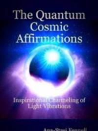 Quantum Cosmic Affirmations - Inspirational Channeling of Light Vibrations