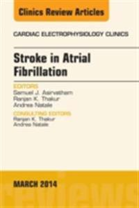 Stroke in Atrial Fibrillation, An Issue of Cardiac Electrophysiology Clinics