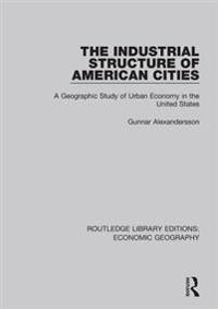Industrial Structure of American Cities (Routledge Library Editions: Economic Geography)