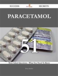 Paracetamol 51 Success Secrets - 51 Most Asked Questions On Paracetamol - What You Need To Know