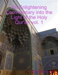 Enlightening Commentary Into the Light of the Holy Qur'an Vol. 1