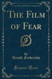 The Film of Fear (Classic Reprint)