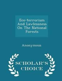 Eco-Terrorism and Lawlessness on the National Forests - Scholar's Choice Edition
