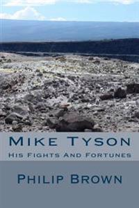 Mike Tyson: His Fights and Fortunes