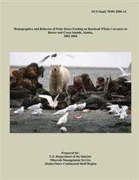 Demographics and Behavior of Polar Bears Feeding on Bowhead Whale Carcasses at Barter and Cross Islands, Alaska, 2002-2004
