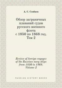 Review of Foreign Voyages of the Russian Navy Ships from 1850 to 1868. Volume 2