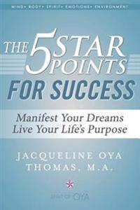 The 5 Star Points for Success: Manifest Your Dreams, Live Your Life's Purpose