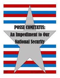 Posse Comitatus: An Impediment to Our National Security