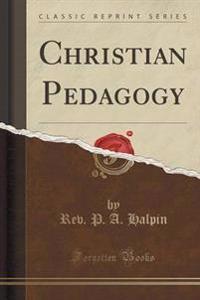 Christian Pedagogy (Classic Reprint)
