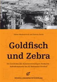 Goldfisch und Zebra. Die Geschichte des Konzentrationslagers Neckarelz - Außenkommando des KZ Natzweiler-Struthof