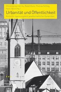 Urbanitat Und Offentlichkeit: Kirche Im Spannungsfeld Gesellschaftlicher Dynamiken