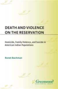 Death and Violence on the Reservation: Homicide, Family Violence, and Suicide in American Indian Populations