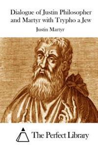 Dialogue of Justin Philosopher and Martyr with Trypho a Jew