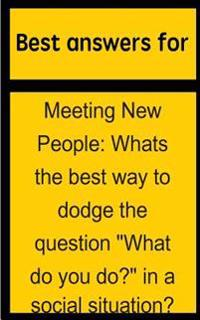 "Best Answers for Meeting New People: Whats the Best Way to Dodge the Question ""What Do You Do?"" in a Social Situation?"