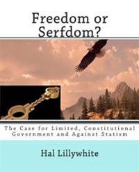 Freedom or Serfdom?: The Case for Limited, Constitutional Government and Against Statism