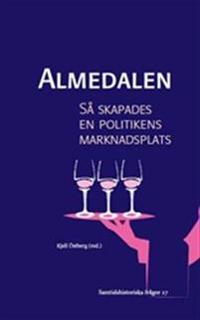 Almedalen: Så skapades en politikens marknadsplats - Ett vittnesseminarium om Almedalsveckan som politisk arena