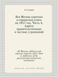 All Moscow. Address and Reference Book for 1917. Part 4. Addresses of the Governmental and Private Institutions