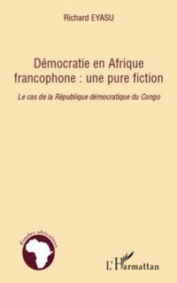 Democratie en afrique francophone : une pure fiction - le ca
