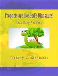 Prophets Are Like God's Dinosaurs!: Izzy Easy Readers