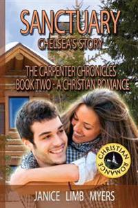Sanctuary, Chelsea's Story - The Carpenter Chronicles, Book Two: A Christian Romance