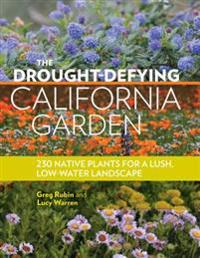 The Drought-Defying California Garden: 230 Native Plants for a Lush, Low-Water Landscape