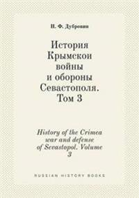 History of the Crimea War and Defense of Sevastopol. Volume 3