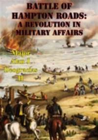 Battle Of Hampton Roads: A Revolution In Military Affairs