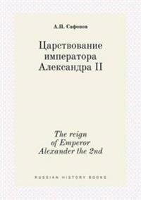 The Reign of Emperor Alexander the 2nd