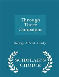 Through Three Campaigns - Scholar's Choice Edition