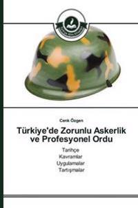Turkiye'de Zorunlu Askerlik Ve Profesyonel Ordu