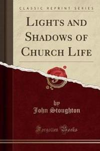 Lights and Shadows of Church Life (Classic Reprint)