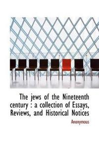 The Jews of the Nineteenth Century: A Collection of Essays, Reviews, and Historical Notices