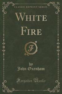 White Fire (Classic Reprint)