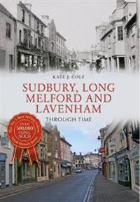 Sudbury, Long Melford and Lavenham Through Time