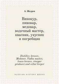 Distiller, Brewer, Medovar, Vodka Master, Kvass Brewer, Vinegar Producer and Cellar Keeper
