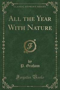 All the Year with Nature (Classic Reprint)