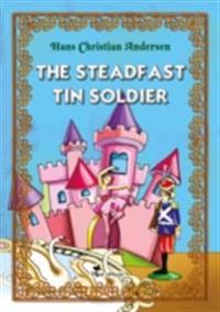 Steadfast Tin Soldier. An Illustrated Fairy Tale by Hans Christian Andersen