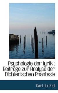 Psychologie Der Lyrik: Beitrage Zur Analyse Der Dichterischen Phantasie