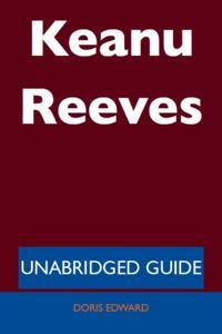 Keanu Reeves - Unabridged Guide