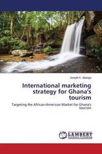 International Marketing Strategy for Ghana's Tourism