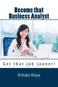 Become That Business Analyst: Get That Job Sooner!