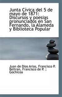 Junta Civica del 5 de Mayo de 1871: Discursos y Poesias Pronunciados En San Fernando, La Alameda y B