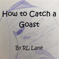 How to Catch a Goast