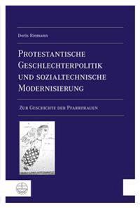 Protestantische Geschlechterpolitik Und Sozialtechnische Modernisierung: Zur Geschichte Der Pfarrfrauen